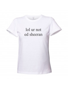 T-shirt damski lol ur not ed sheeran
