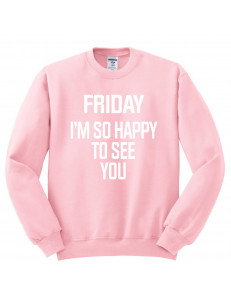 Bluza bez kaptura z nadrukiem FRIDAY I'M SO HAPPY TO SEE YOU