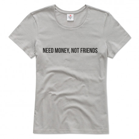 T-shirt damski NEED MONEY, NOT FRIENDS