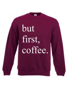 Bluza unisex but first coffee